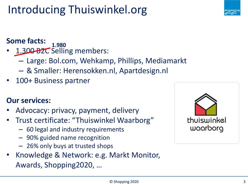 nl 100+ Business partner Our services: Advocacy: privacy, payment, delivery Trust certificate: Thuiswinkel