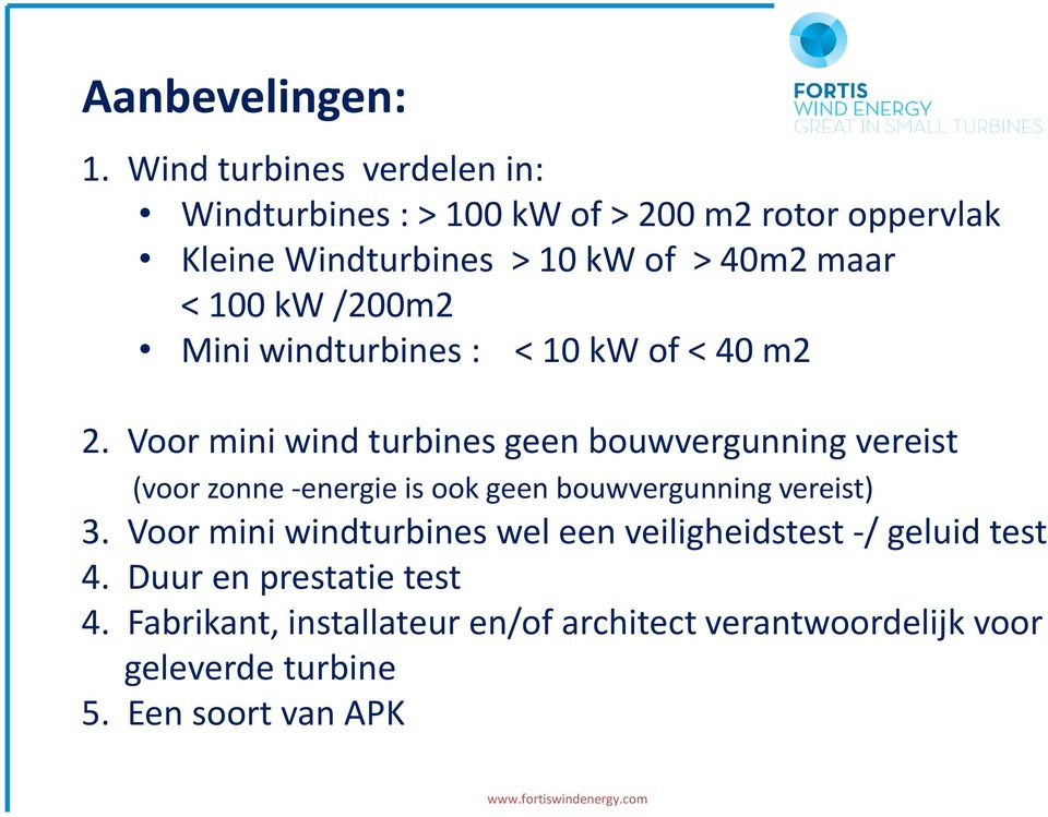100 kw /200m2 Mini windturbines : < 10 kw of < 40 m2 2.