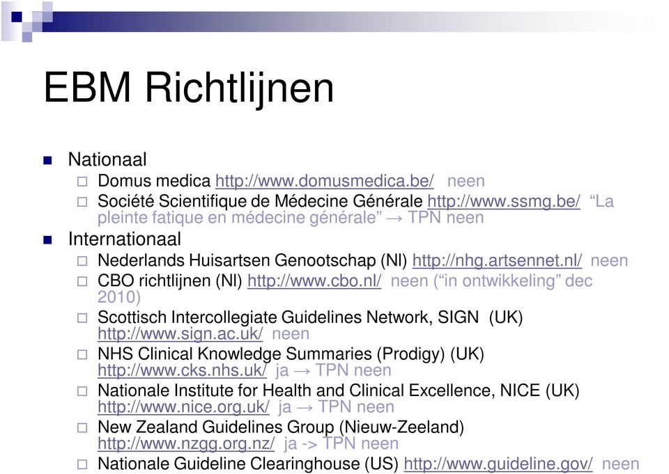 nl/ neen ( in ontwikkeling dec 2010) Scottisch Intercollegiate Guidelines Network, SIGN (UK) http://www.sign.ac.uk/ neen NHS Clinical Knowledge Summaries (Prodigy) (UK) http://www.cks.nhs.
