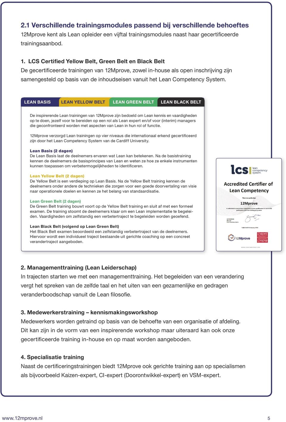 LCS Certified Yellow Belt, Green Belt en Black Belt De gecertificeerde trainingen van 12Mprove, zowel in-house als open inschrijving zijn samengesteld op basis van de inhoudseisen vanuit het Lean
