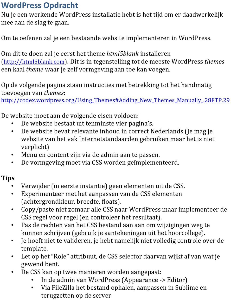 Op de volgende pagina staan instructies met betrekking tot het handmatig toevoegen van themes: http://codex.wordpress.org/using_themes#adding_new_themes_manually_.28ftp.