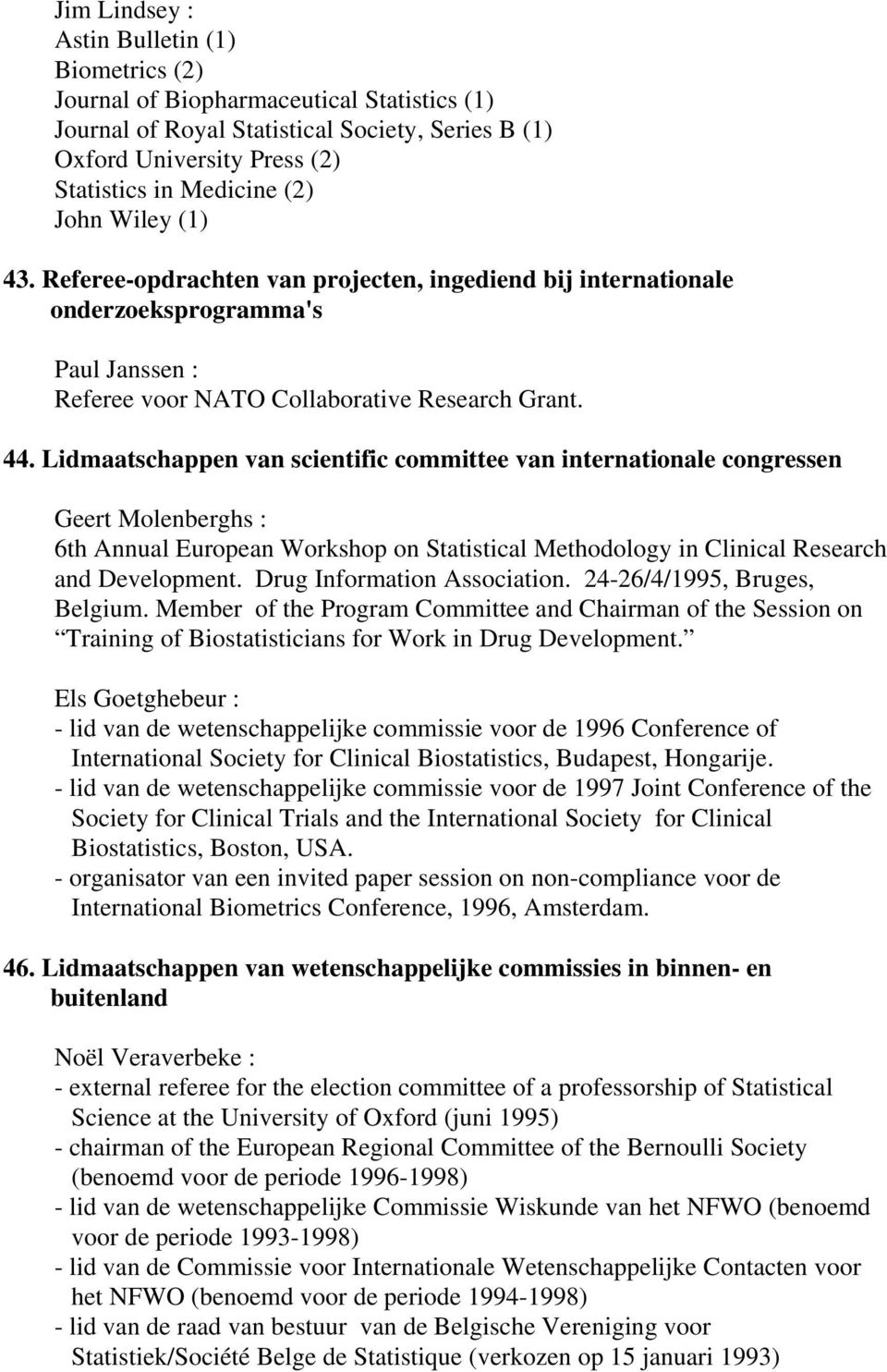 Lidmaatschappen van scientific committee van internationale congressen Geert Molenberghs : 6th Annual European Workshop on Statistical Methodology in Clinical Research and Development.