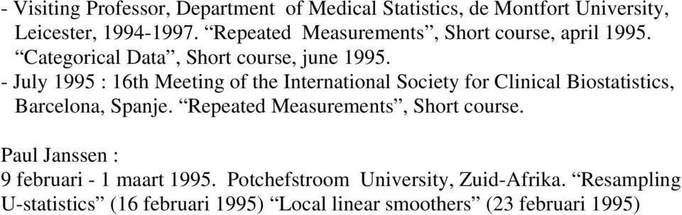 - July 1995 : 16th Meeting of the International Society for Clinical Biostatistics, Barcelona, Spanje.