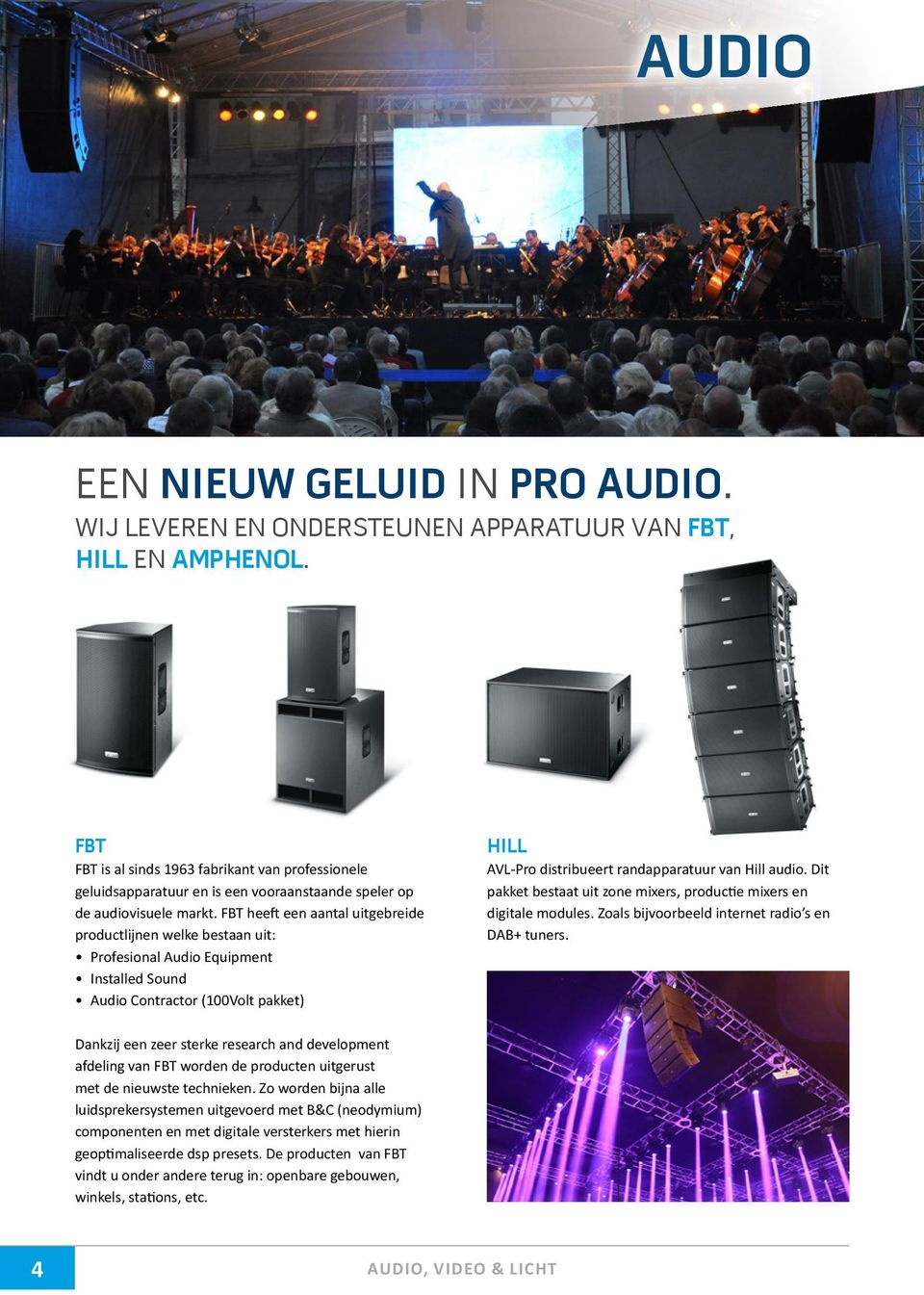 FBT heeft een aantal uitgebreide productlijnen welke bestaan uit: Profesional Audio Equipment Installed Sound Audio Contractor (100Volt pakket) HILL AVL-Pro distribueert randapparatuur van Hill audio.