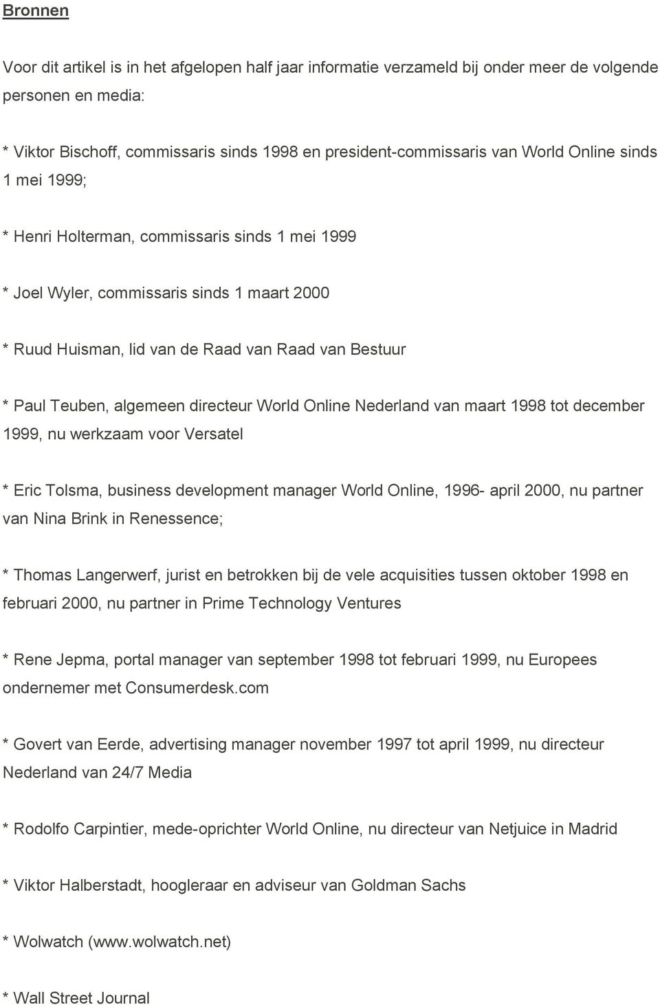 directeur World Online Nederland van maart 1998 tot december 1999, nu werkzaam voor Versatel * Eric Tolsma, business development manager World Online, 1996- april 2000, nu partner van Nina Brink in