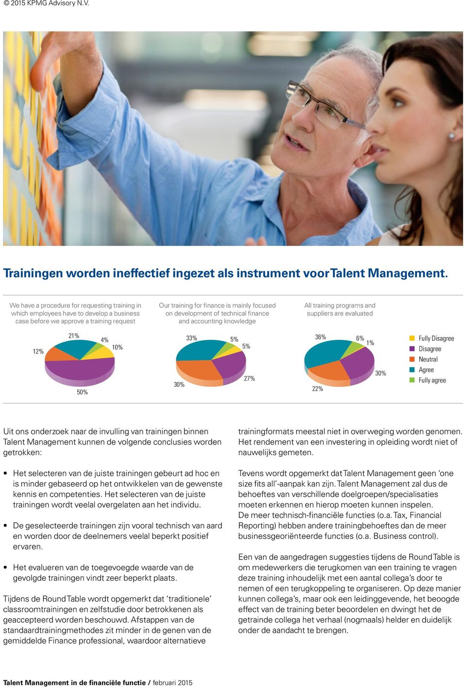 technical finance and accounting knowledge All training programs and suppliers are evaluated 12% 2 50% 4% 10% 30% 33% 5% 5% 27% 36% 22% 6% 30% Fully Uit ons onderzoek naar de invulling van trainingen