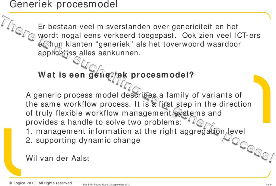 A generic process model describes a family of variants of the same workflow process.