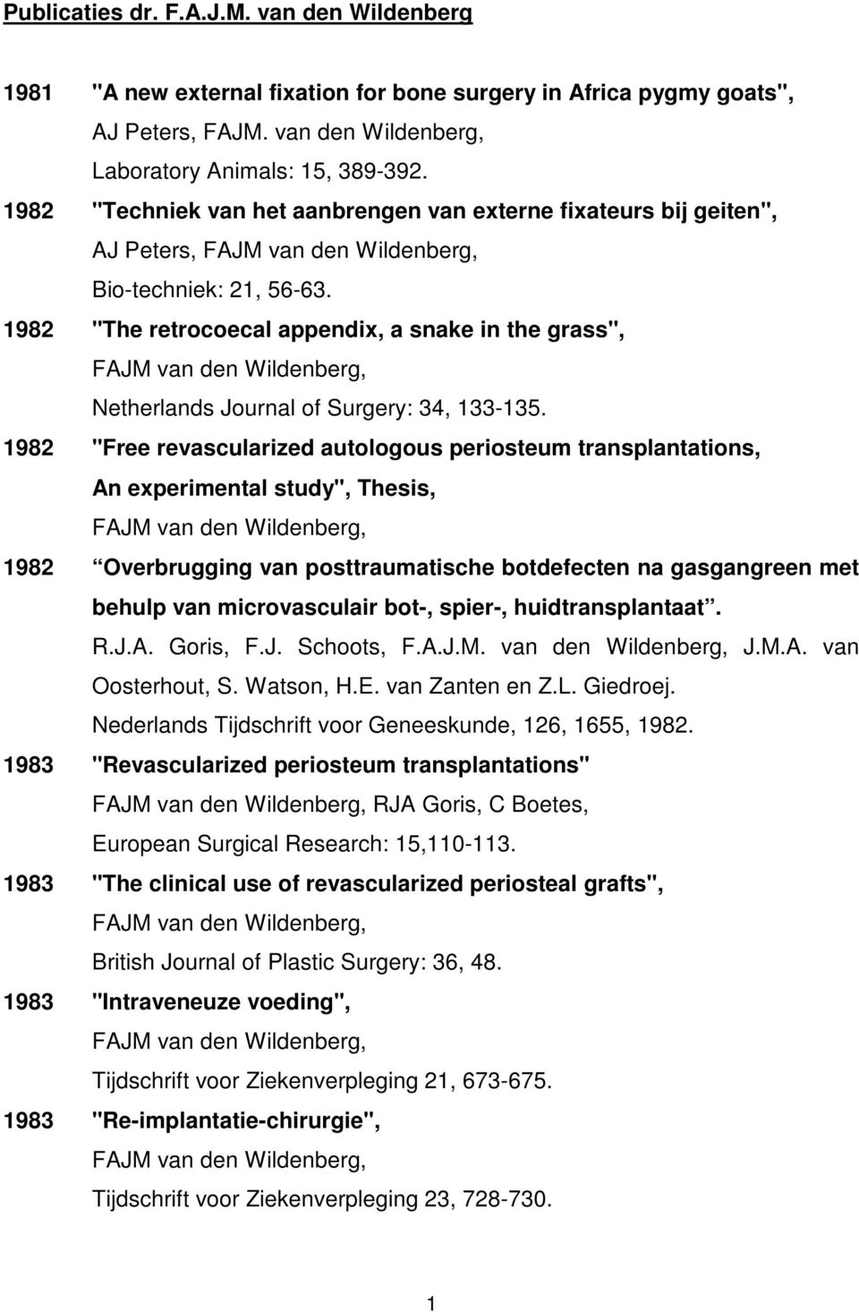 "1982 ""The retrocoecal appendix, a snake in the grass"", Netherlands Journal of Surgery: 34, 133-135."