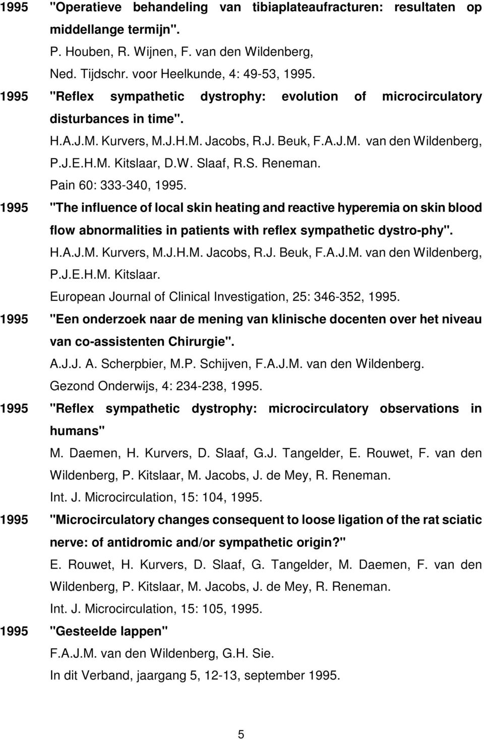 "S. Reneman. Pain 60: 333-340, 1995. 1995 ""The influence of local skin heating and reactive hyperemia on skin blood flow abnormalities in patients with reflex sympathetic dystro-phy"". H.A.J.M."