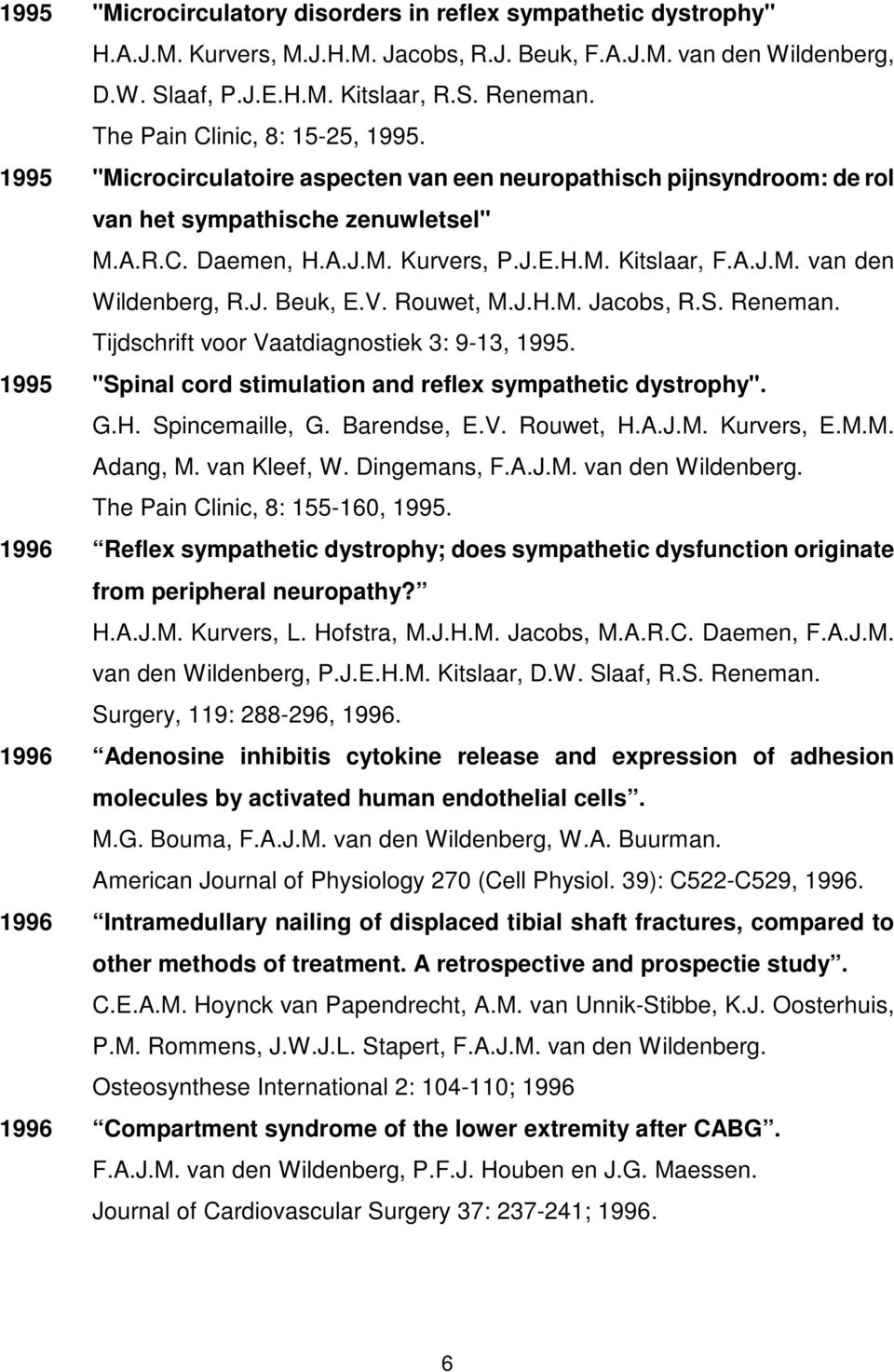 "A.J.M. van den Wildenberg, R.J. Beuk, E.V. Rouwet, M.J.H.M. Jacobs, R.S. Reneman. Tijdschrift voor Vaatdiagnostiek 3: 9-13, 1995. 1995 ""Spinal cord stimulation and reflex sympathetic dystrophy"". G.H. Spincemaille, G."