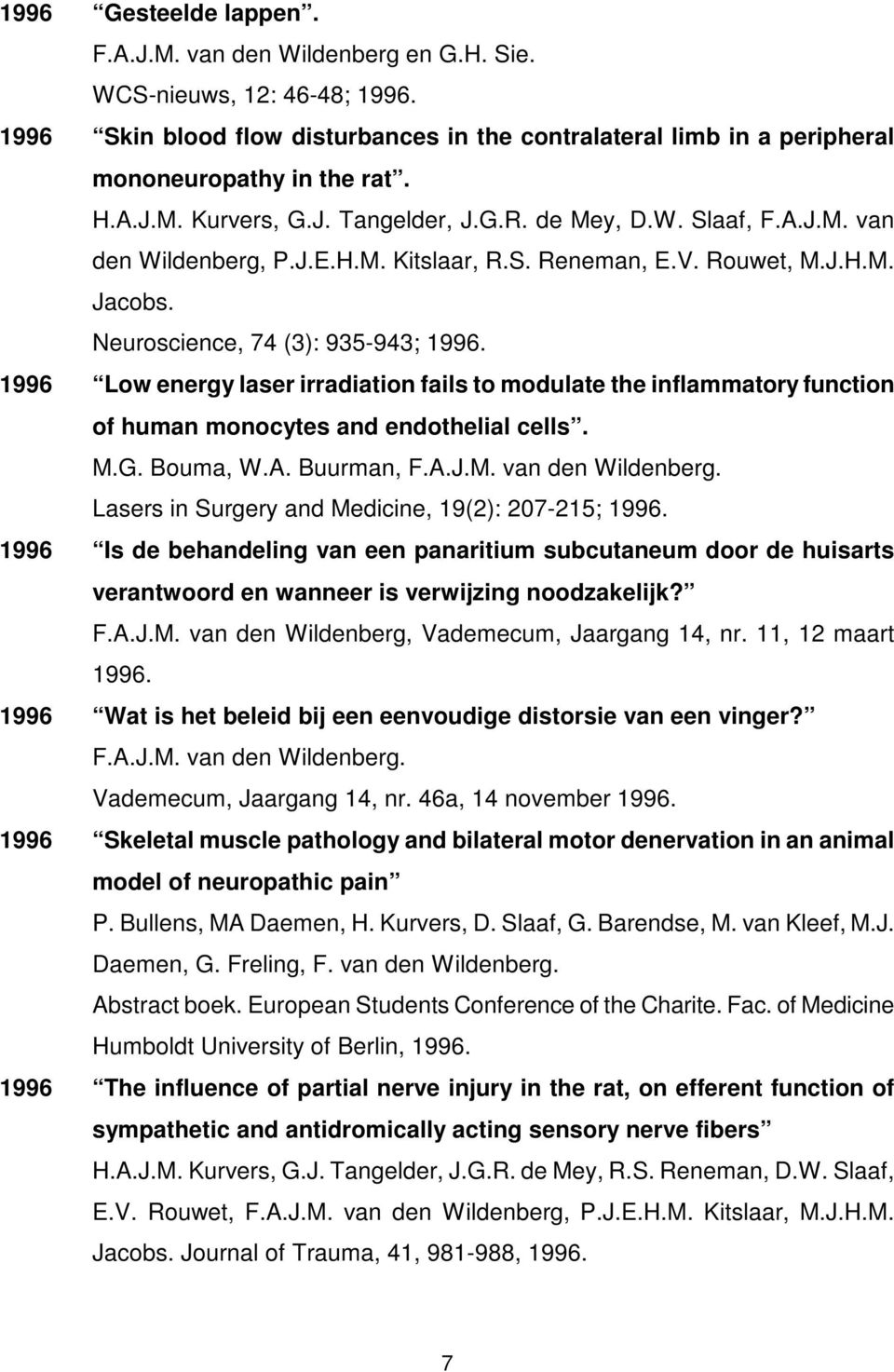 1996 Low energy laser irradiation fails to modulate the inflammatory function of human monocytes and endothelial cells. M.G. Bouma, W.A. Buurman, F.A.J.M. van den Wildenberg.