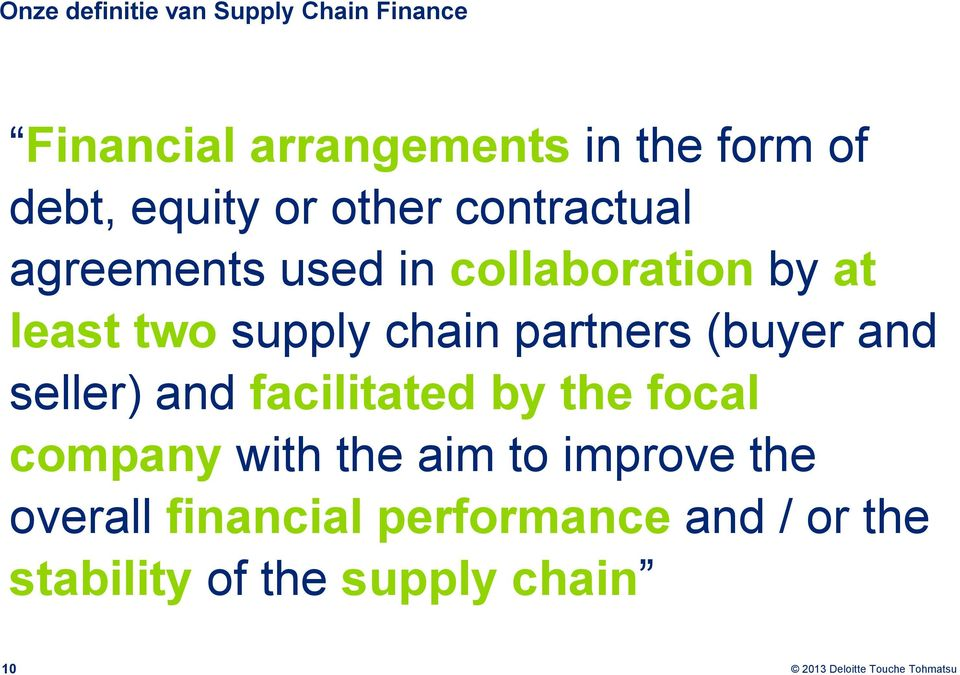 chain partners (buyer and seller) and facilitated by the focal company with the aim