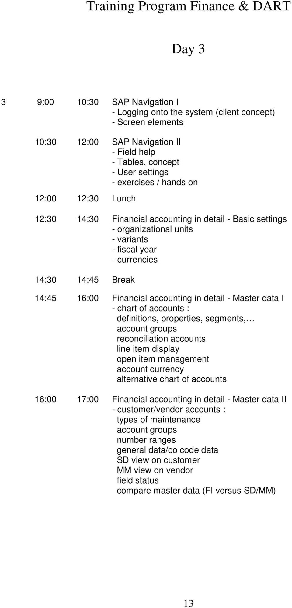 Master data I - chart of accounts : definitions, properties, segments, account groups reconciliation accounts line item display open item management account currency alternative chart of accounts