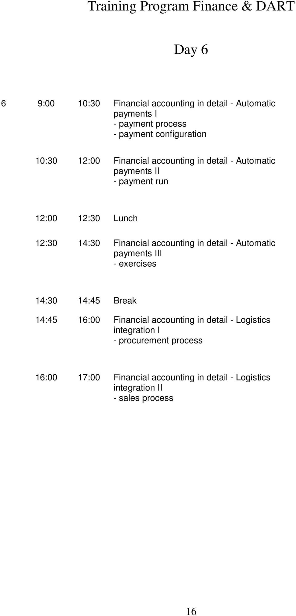 14:30 Financial accounting in detail - Automatic payments III - exercises 14:45 16:00 Financial accounting in detail -