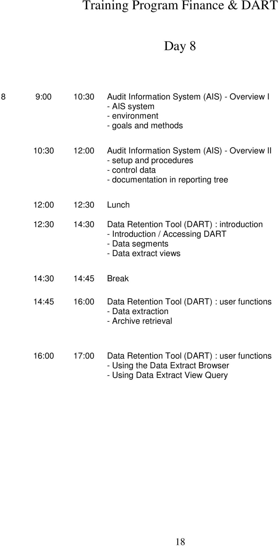 Tool (DART) : introduction - Introduction / Accessing DART - Data segments - Data extract views 14:45 16:00 Data Retention Tool (DART) : user functions