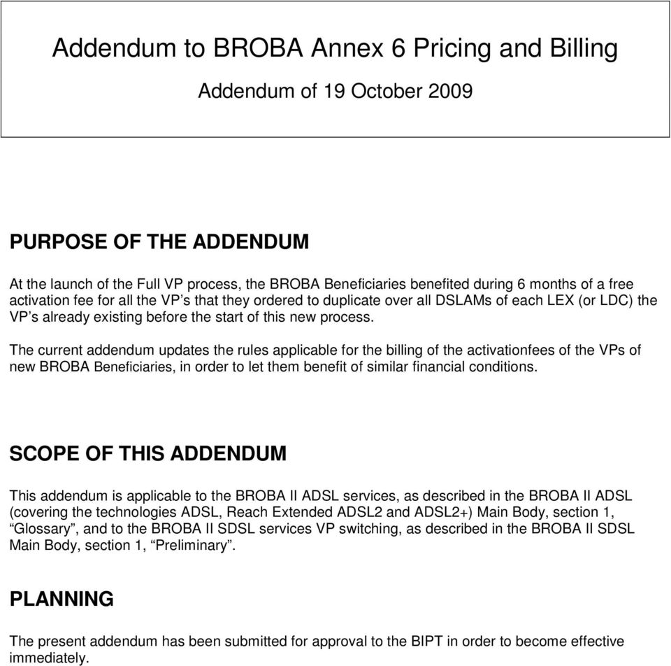 The current addendum updates the rules applicable for the billing of the activationfees of the VPs of new BROBA Beneficiaries, in order to let them benefit of similar financial conditions.