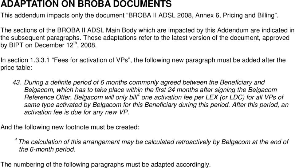 Those adaptations refer to the latest version of the document, approved by BIPT on December 12 th, 2008. In section 1.3.
