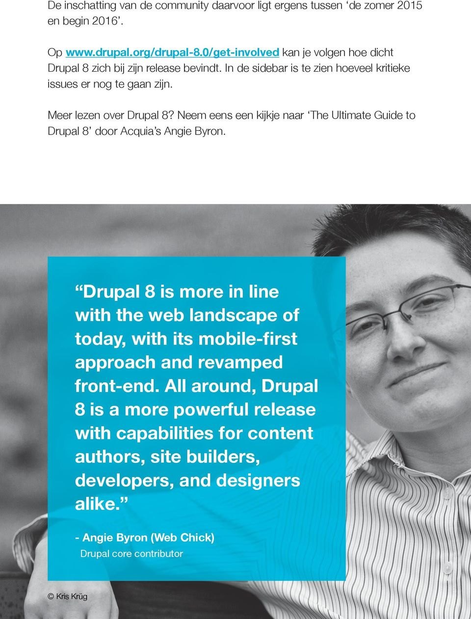 Drupal 8 is more in line with the web landscape of today, with its mobile-first approach Drupal and revamped 8 will be more front-end.