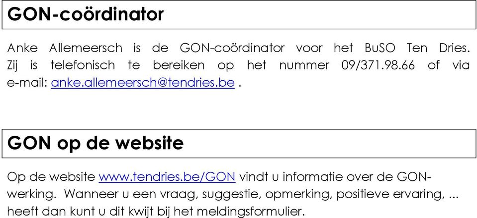 be. GON op de website Op de website www.tendries.be/gon vindt u informatie over de GONwerking.