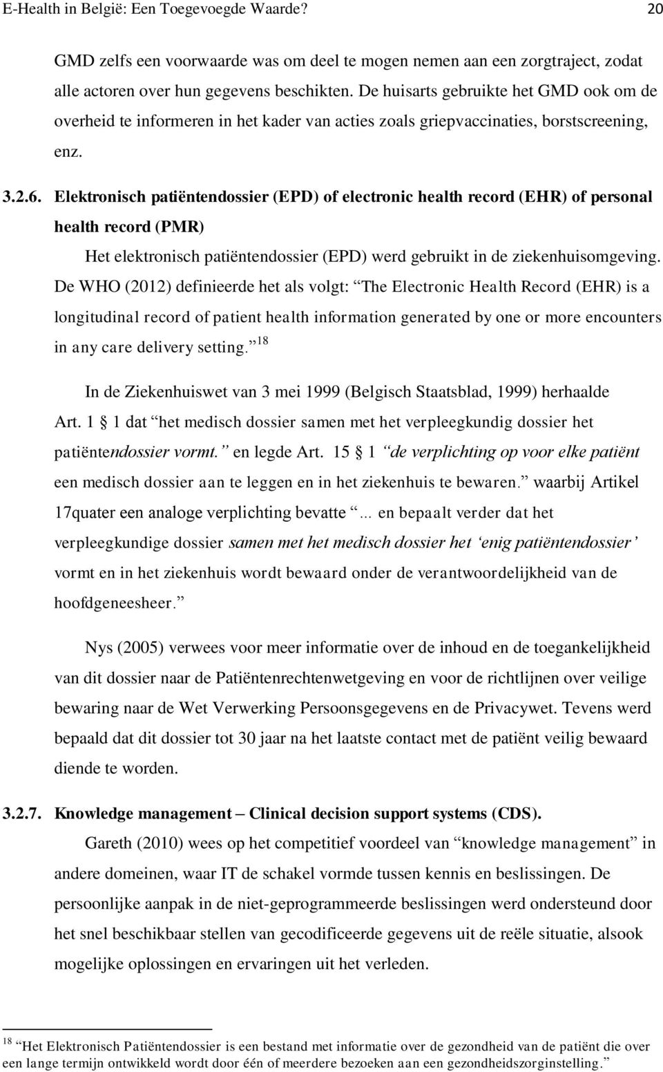 Elektronisch patiëntendossier (EPD) of electronic health record (EHR) of personal health record (PMR) Het elektronisch patiëntendossier (EPD) werd gebruikt in de ziekenhuisomgeving.