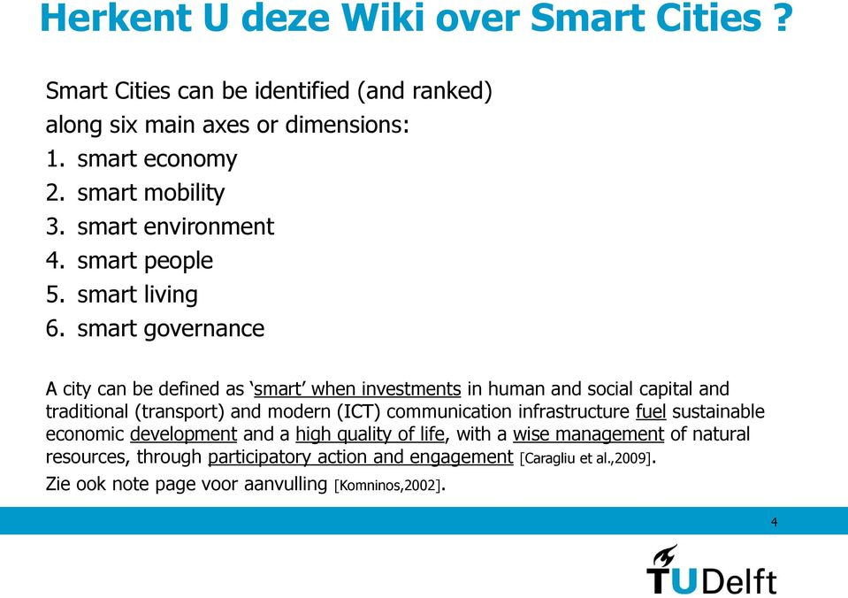 smart governance A city can be defined as smart when investments in human and social capital and traditional (transport) and modern (ICT) communication