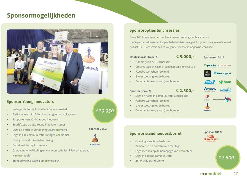 000,- Opening van de Lunchsessie Opname logo en naam in communicatie lunchsessie Plenaire workshop (10 min) 8 keer toegang tot de borrel Documentatie op stoel (brochure a4) Sponsoren 2012: Sponsor