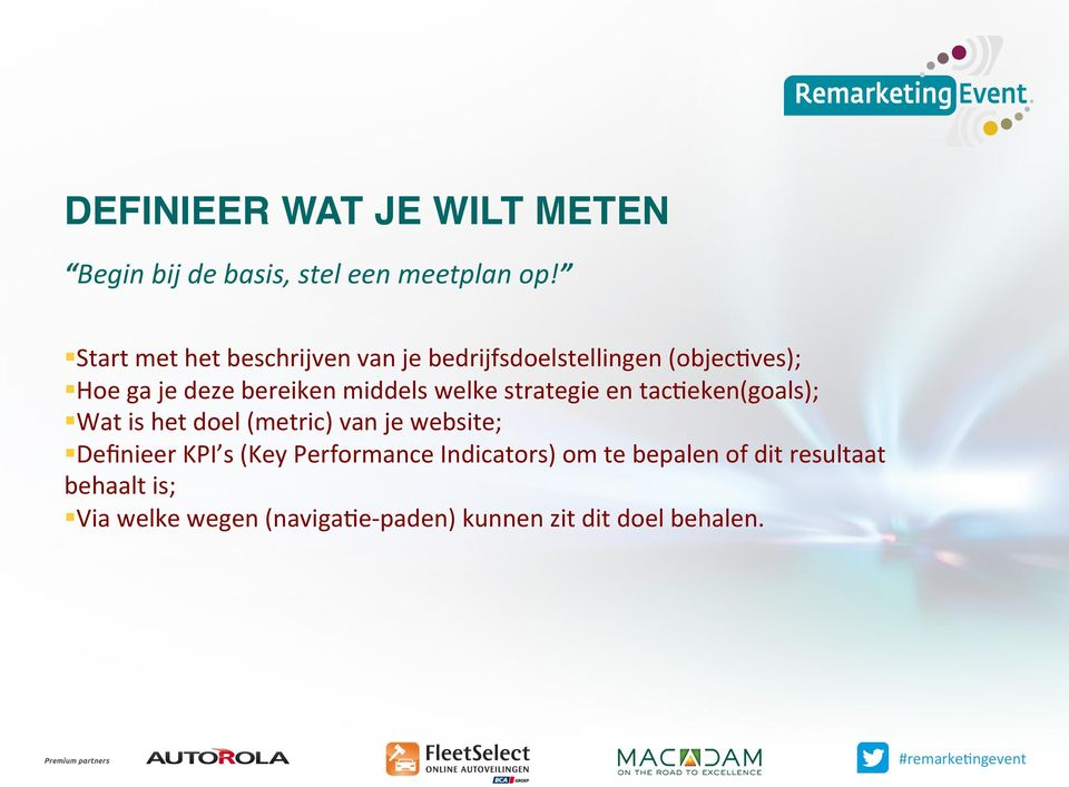 middels welke strategie en tac'eken(goals); Wat is het doel (metric) van je website; Definieer KPI