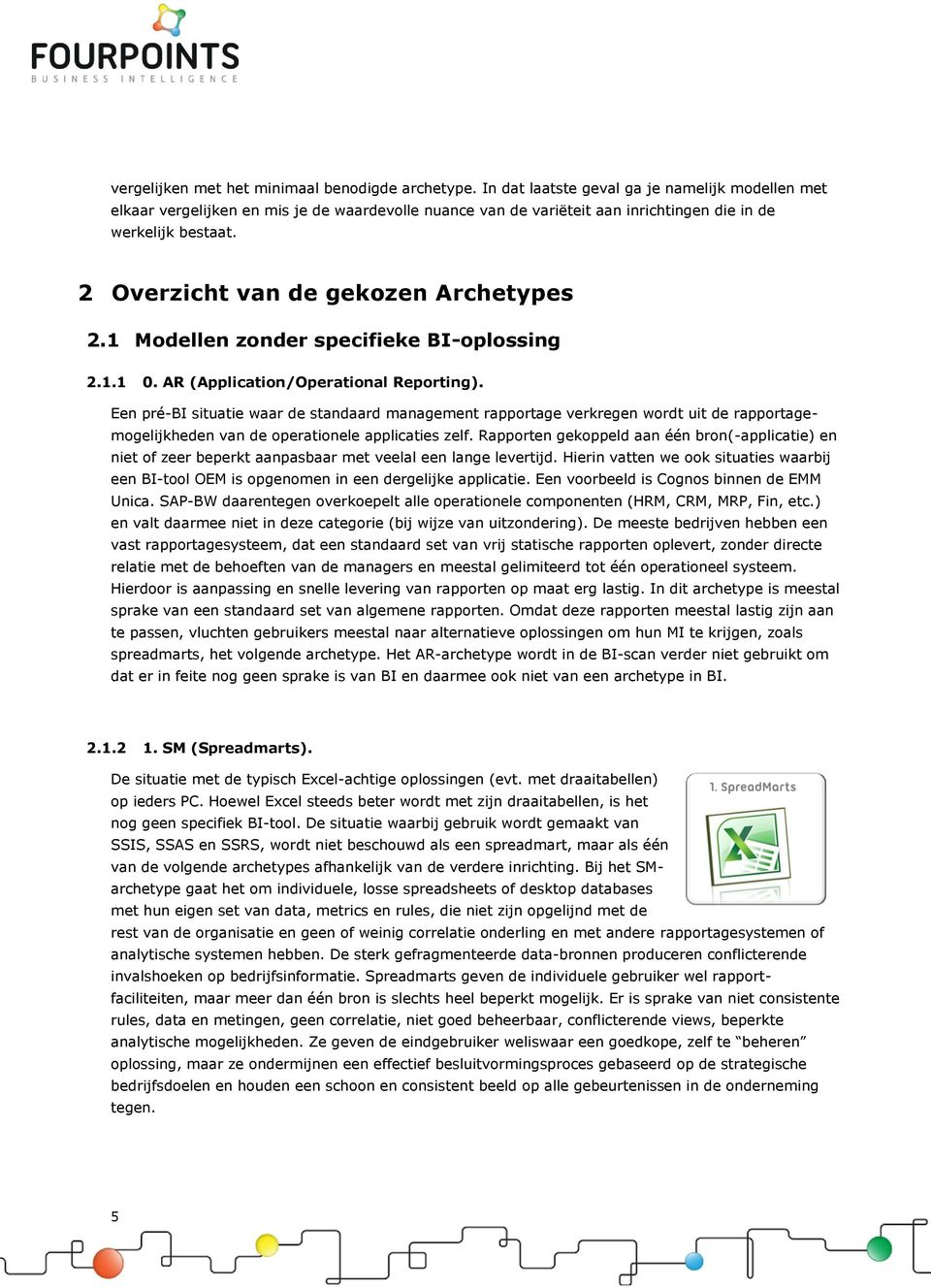 2 Overzicht van de gekozen Archetypes 2.1 Modellen zonder specifieke BI-oplossing 2.1.1 0. AR (Application/Operational Reporting).