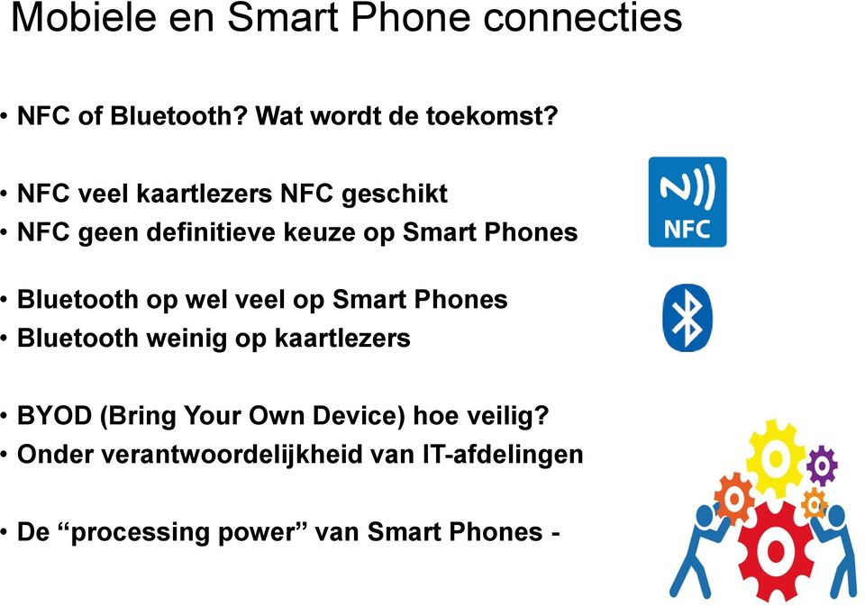 op wel veel op Smart Phones Bluetooth weinig op kaartlezers BYOD (Bring Your Own