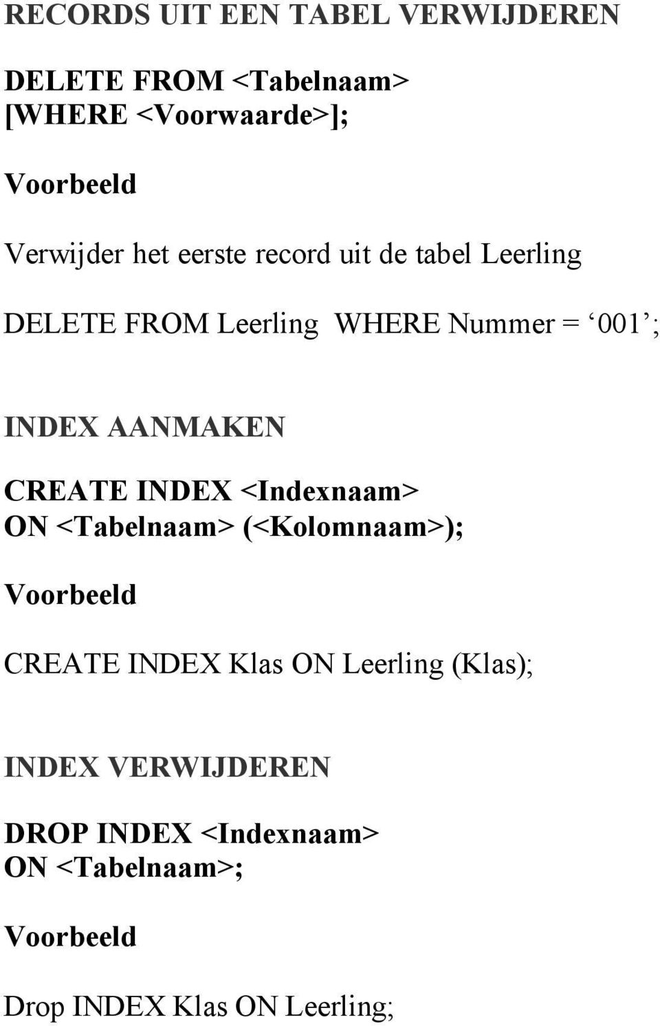 AANMAKEN CREATE INDEX <Indexnaam> ON <Tabelnaam> (<Kolomnaam>); CREATE INDEX Klas ON