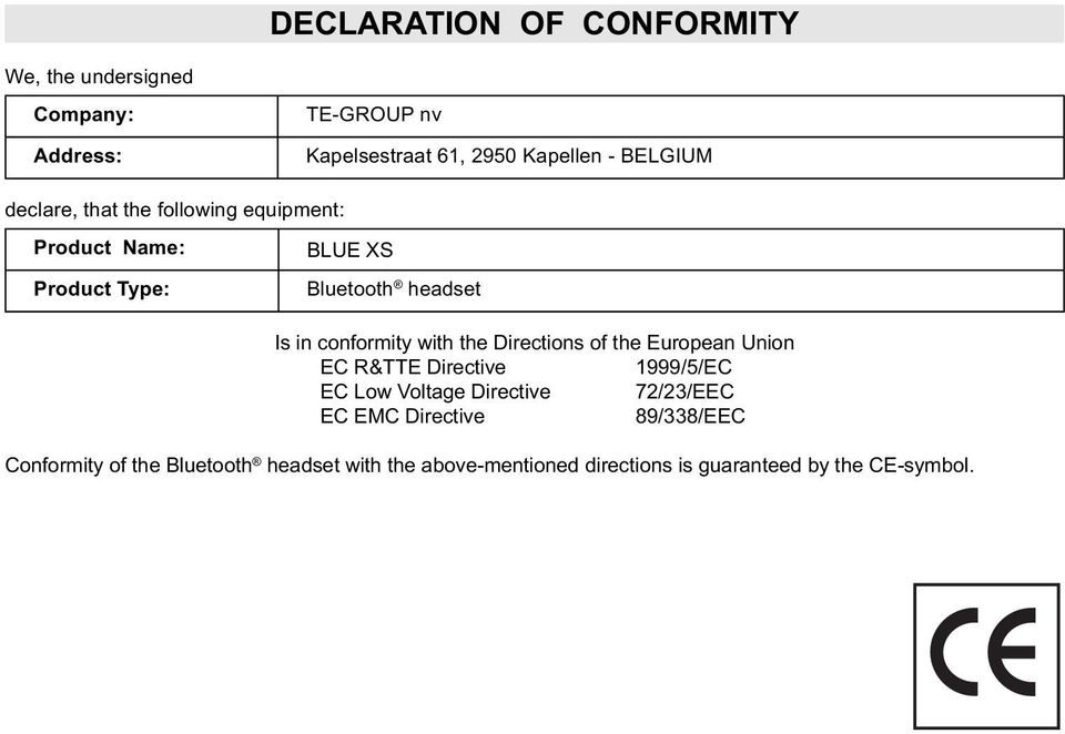conformity with the Directions of the European Union EC R&TTE Directive 1999/5/EC EC Low Voltage Directive 72/23/EEC