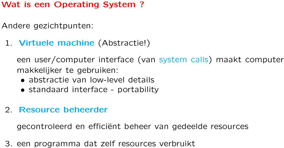 abstractie van low-level details standaard interface - portability 2.