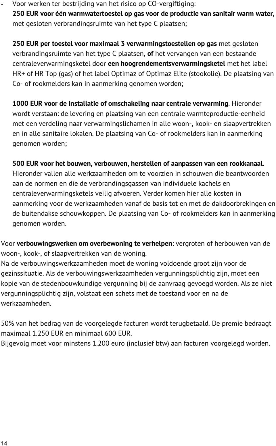 een hoogrendementsverwarmingsketel met het label HR+ of HR Top (gas) of het label Optimaz of Optimaz Elite (stookolie).