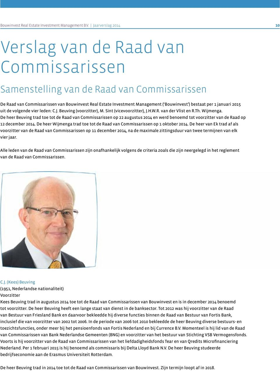 Commissarissen Composition of the Supervisory Board De Raad van Commissarissen van Bouwinvest Real Estate Investment Management ( Bouwinvest ) bestaat per 1 januari 2015 uit de volgende vier leden: C.