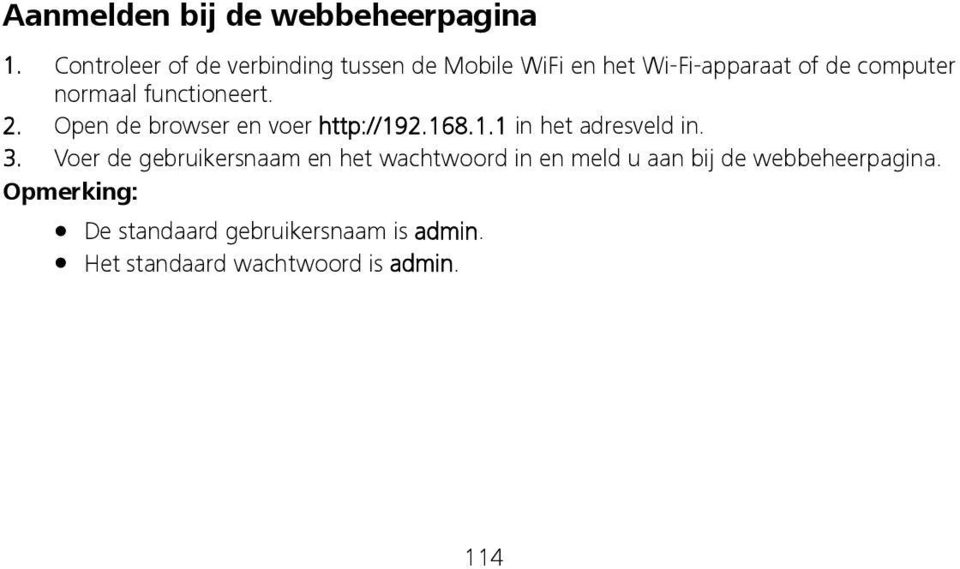functioneert. 2. Open de browser en voer http://192.168.1.1 in het adresveld in. 3.