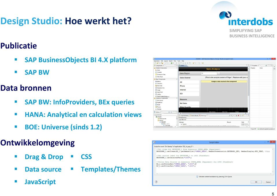 HANA: Analytical en calculation views BOE: Universe(sinds 1.
