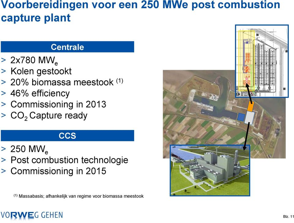 Commissioning in 2013 > Capture ready CCS > 250 MW e > Post combustion
