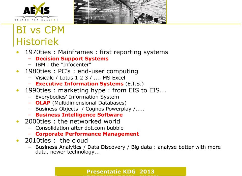 .. Everybodies Information System OLAP (Multidimensional Databases) Business Objects / Cognos Powerplay /.
