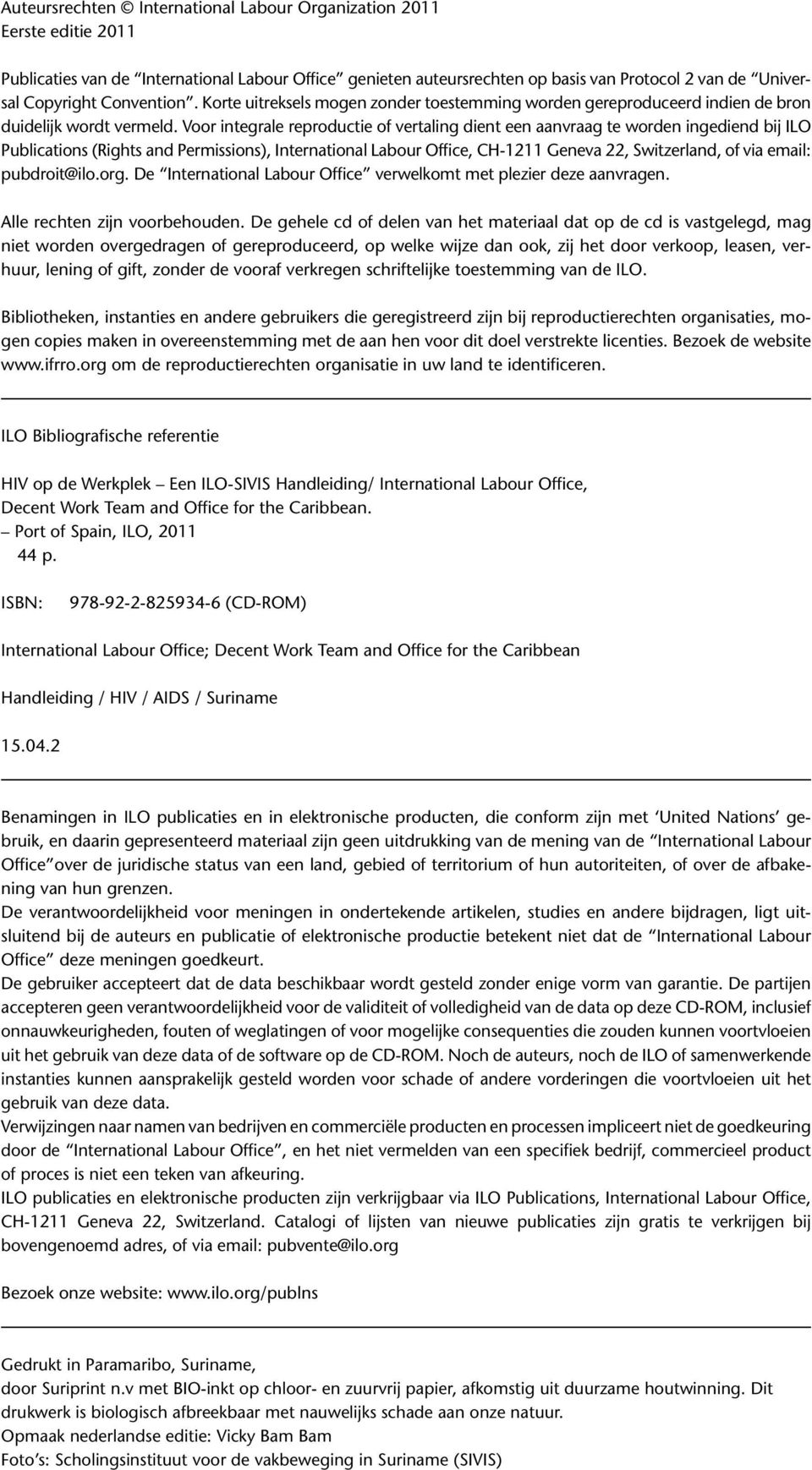 Voor integrale reproductie of vertaling dient een aanvraag te worden ingediend bij ILO Publications (Rights and Permissions), International Labour Office, CH-1211 Geneva 22, Switzerland, of via