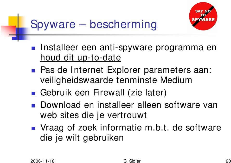 Firewall (zie later) Download en installeer alleen software van web sites die je