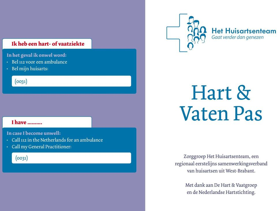 .. In case I become unwell: Call 112 in the Netherlands for an ambulance Call my General Practitioner: (0031) Hart