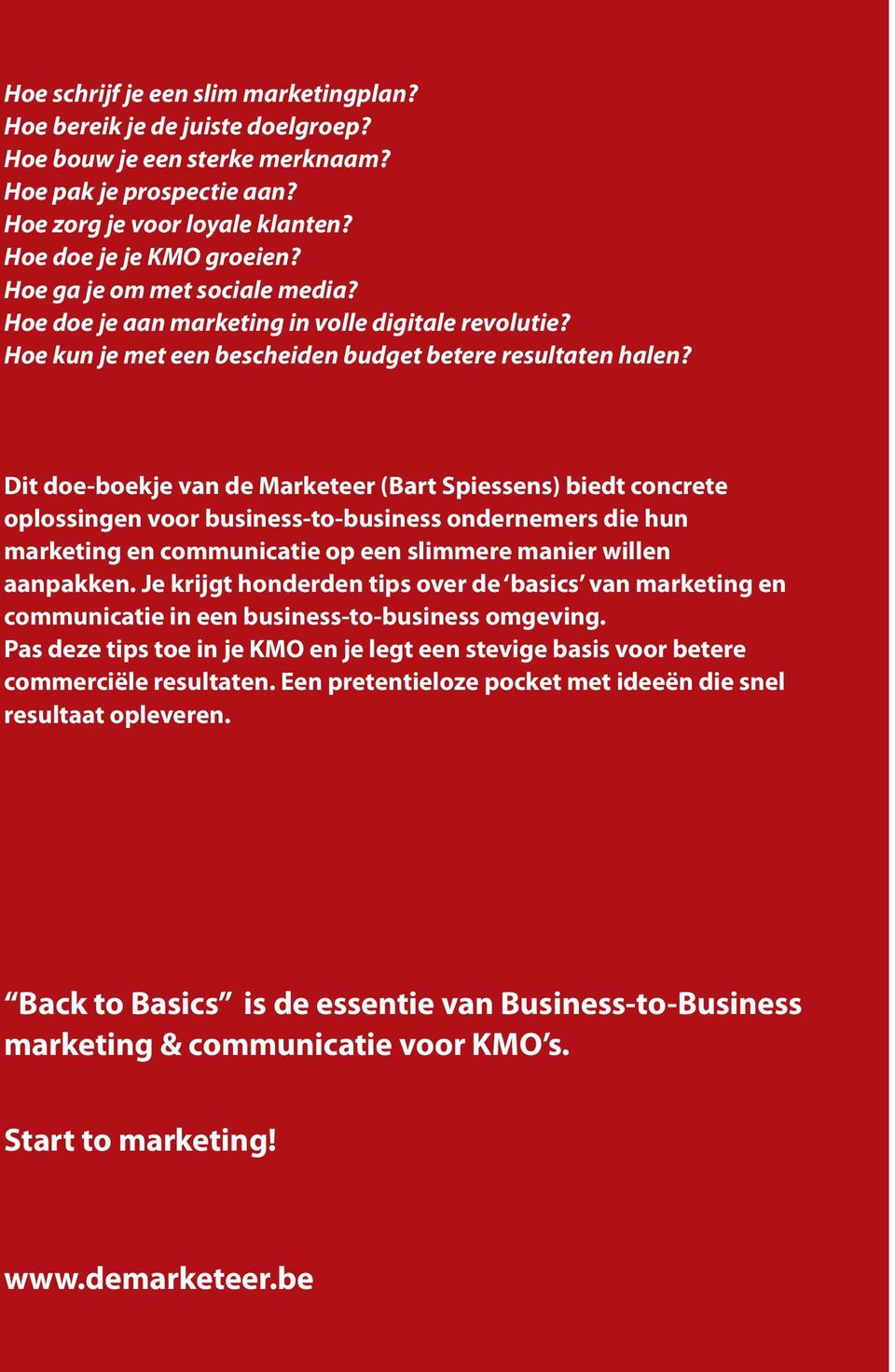 Dit doe-boekje van de Marketeer (Bart Spiessens) biedt concrete oplossingen voor business-to-business ondernemers die hun marketing en communicatie op een slimmere manier willen aanpakken.