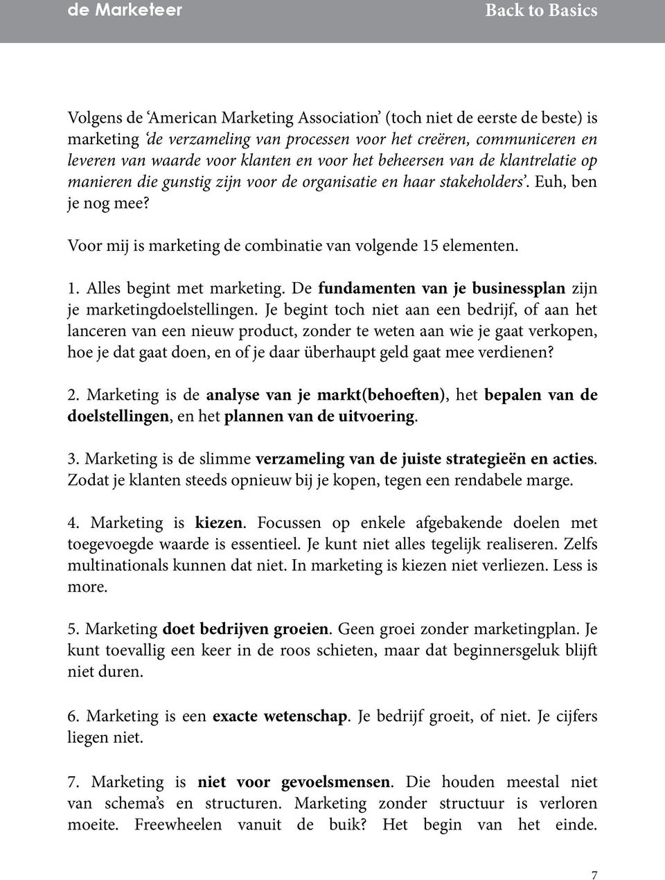 elementen. 1. Alles begint met marketing. De fundamenten van je businessplan zijn je marketingdoelstellingen.