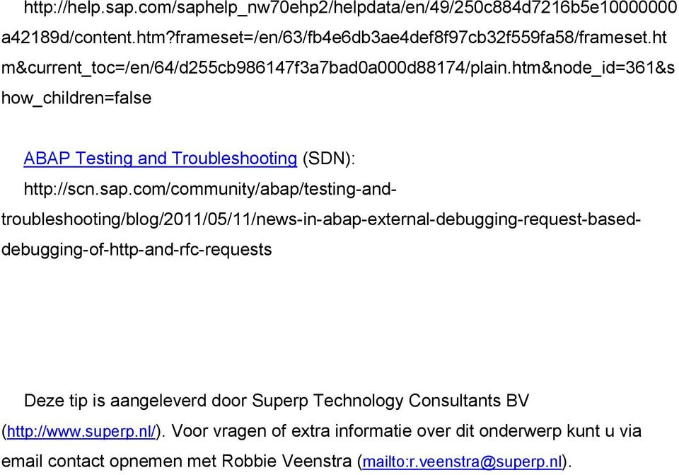 com/community/abap/testing-andtroubleshooting/blog/2011/05/11/news-in-abap-external-debugging-request-baseddebugging-of-http-and-rfc-requests Deze tip is aangeleverd