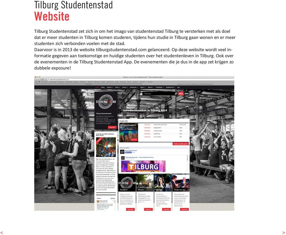 Daarvoor is in 2013 de website tilburgstudentenstad.com gelanceerd.