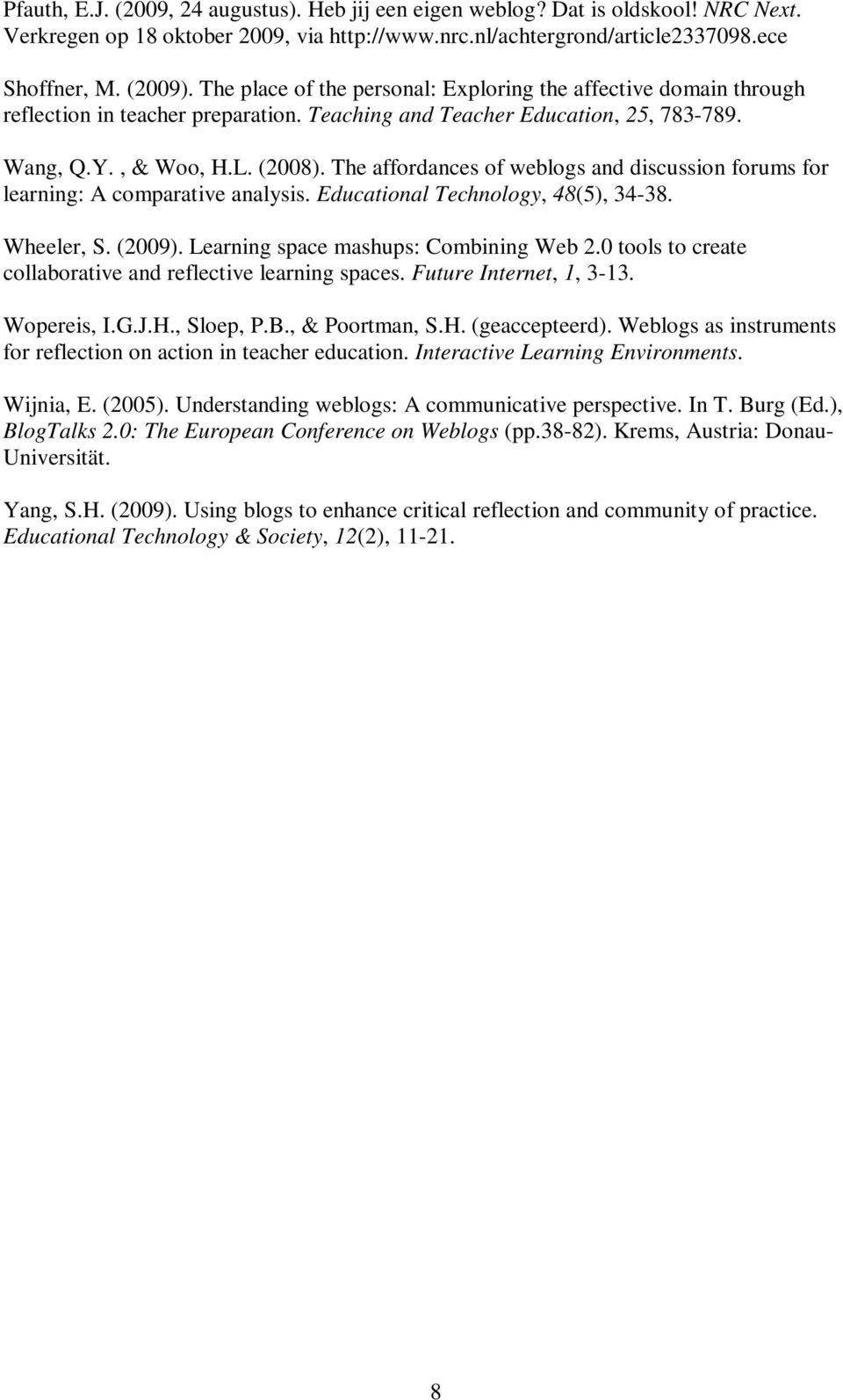 The affordances of weblogs and discussion forums for learning: A comparative analysis. Educational Technology, 48(5), 34-38. Wheeler, S. (2009). Learning space mashups: Combining Web 2.