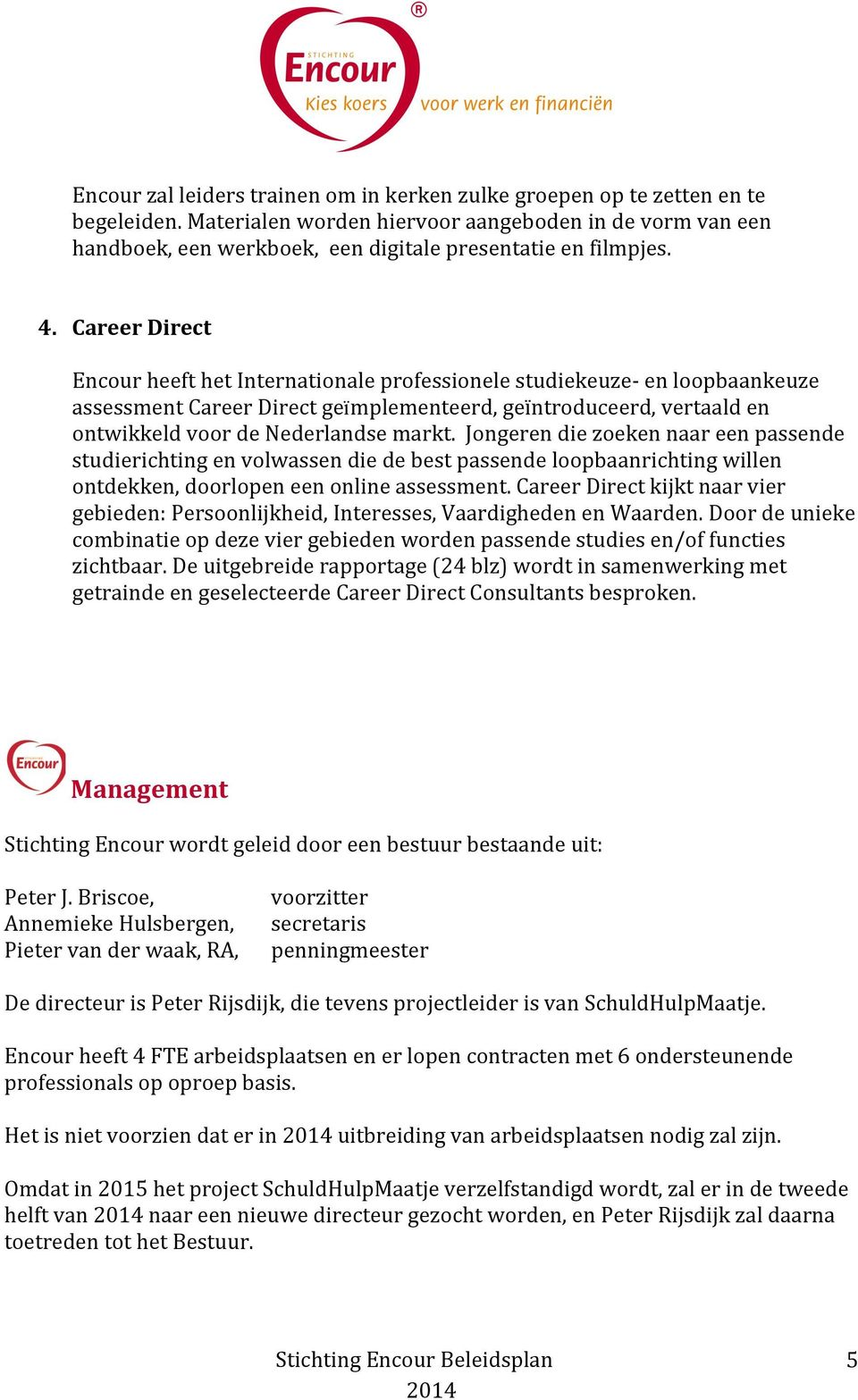 Career Direct Encour heeft het Internationale professionele studiekeuze- en loopbaankeuze assessment Career Direct geïmplementeerd, geïntroduceerd, vertaald en ontwikkeld voor de Nederlandse markt.