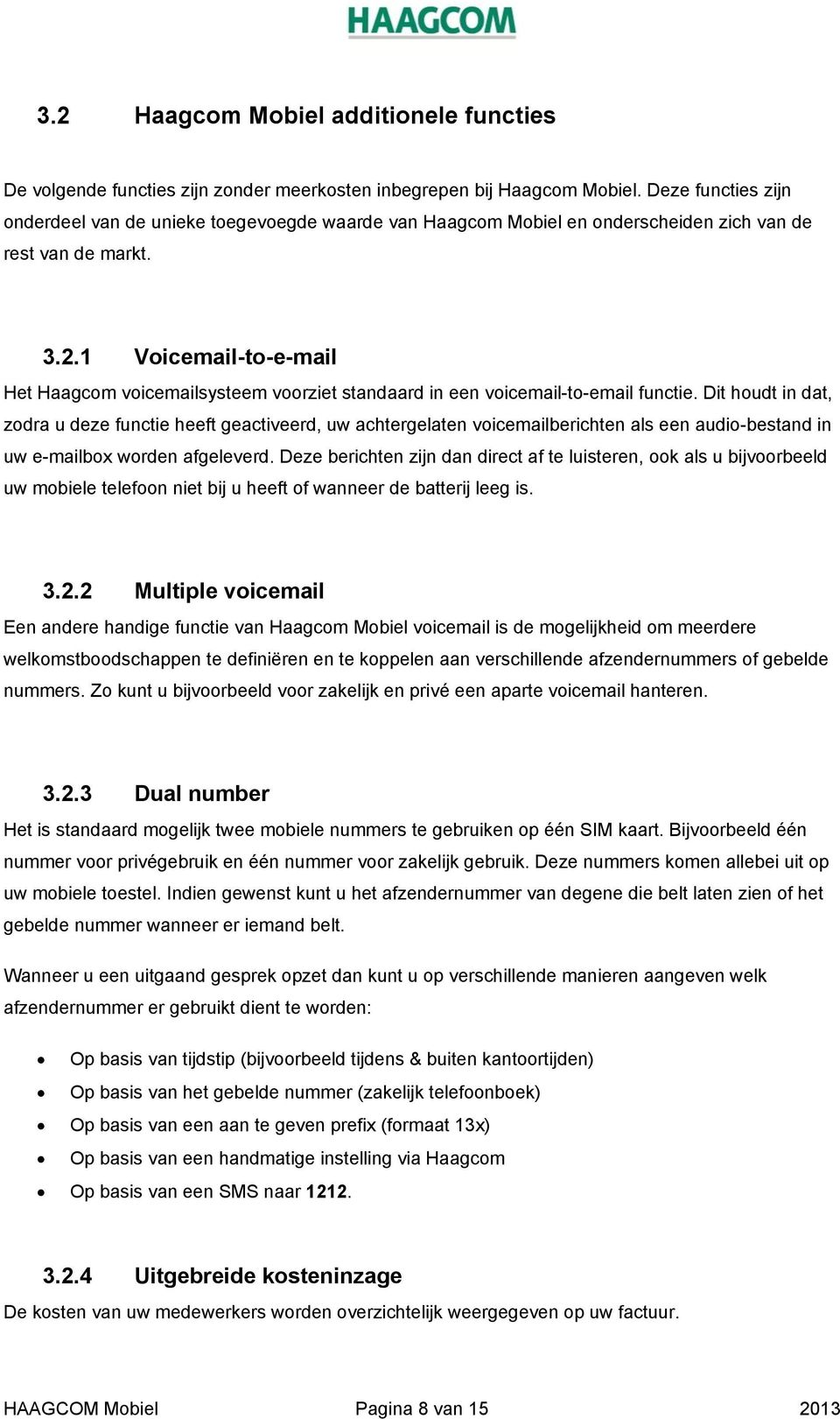 1 Voicemail-to-e-mail Het Haagcom voicemailsysteem voorziet standaard in een voicemail-to-email functie.