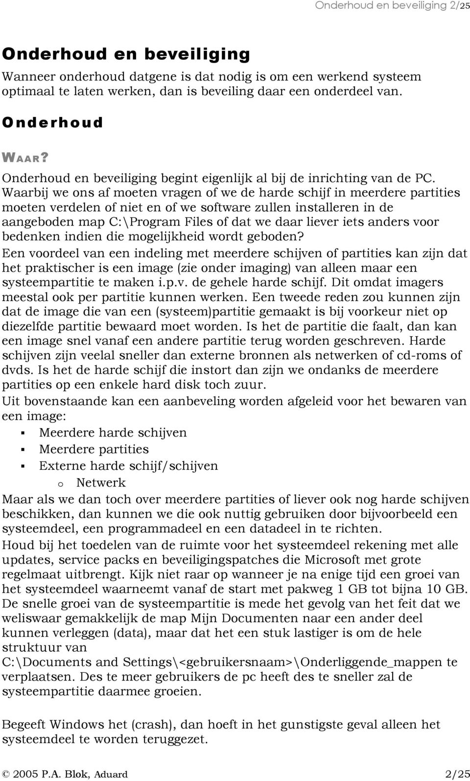 Waarbij we ons af moeten vragen of we de harde schijf in meerdere partities moeten verdelen of niet en of we software zullen installeren in de aangeboden map C:\Program Files of dat we daar liever
