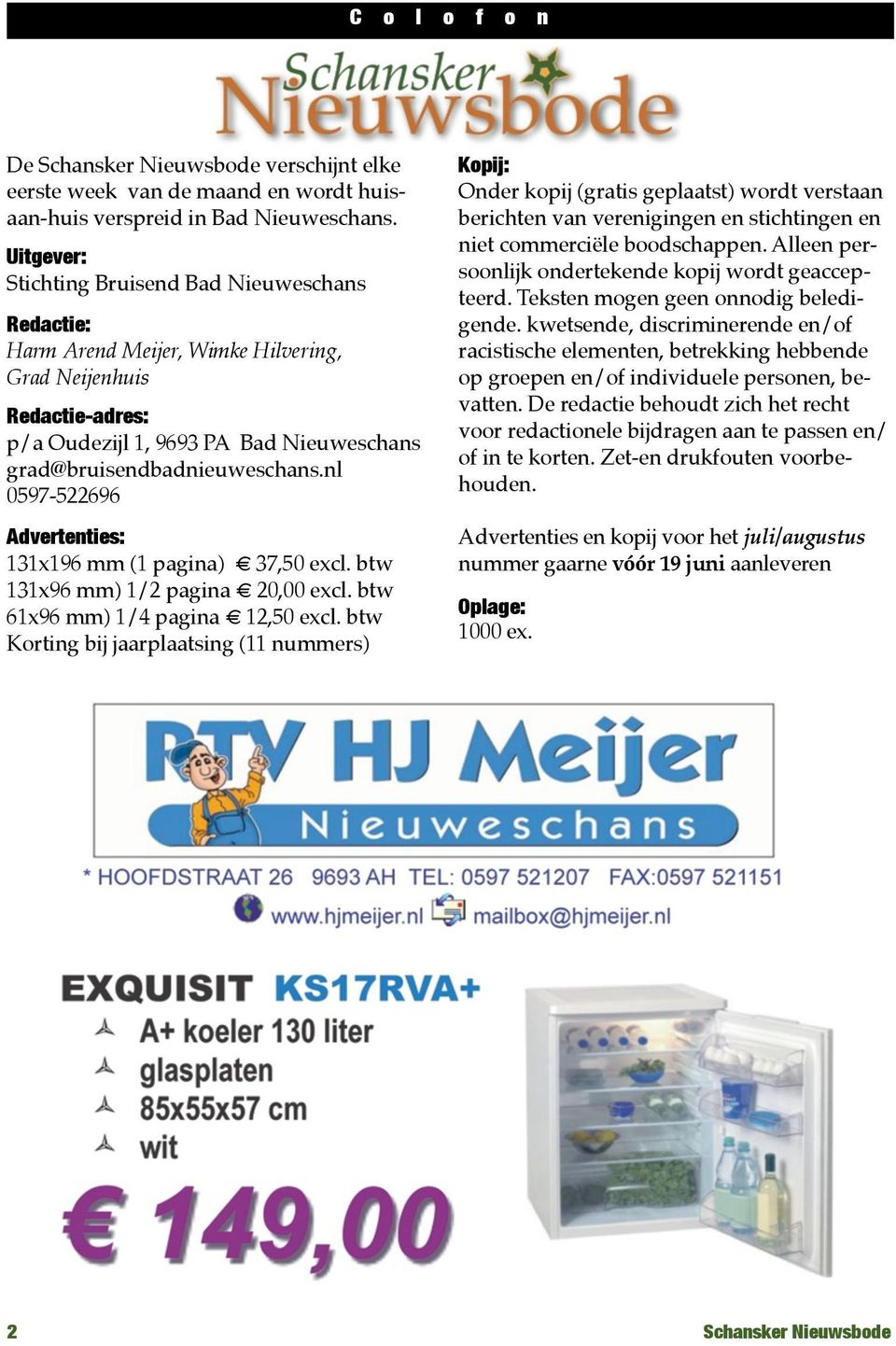 nl 0597-522696 Advertenties: 131x196 mm (1 pagina) 37,50 excl. btw 131x96 mm) 1/2 pagina 20,00 excl. btw 61x96 mm) 1/4 pagina 12,50 excl.